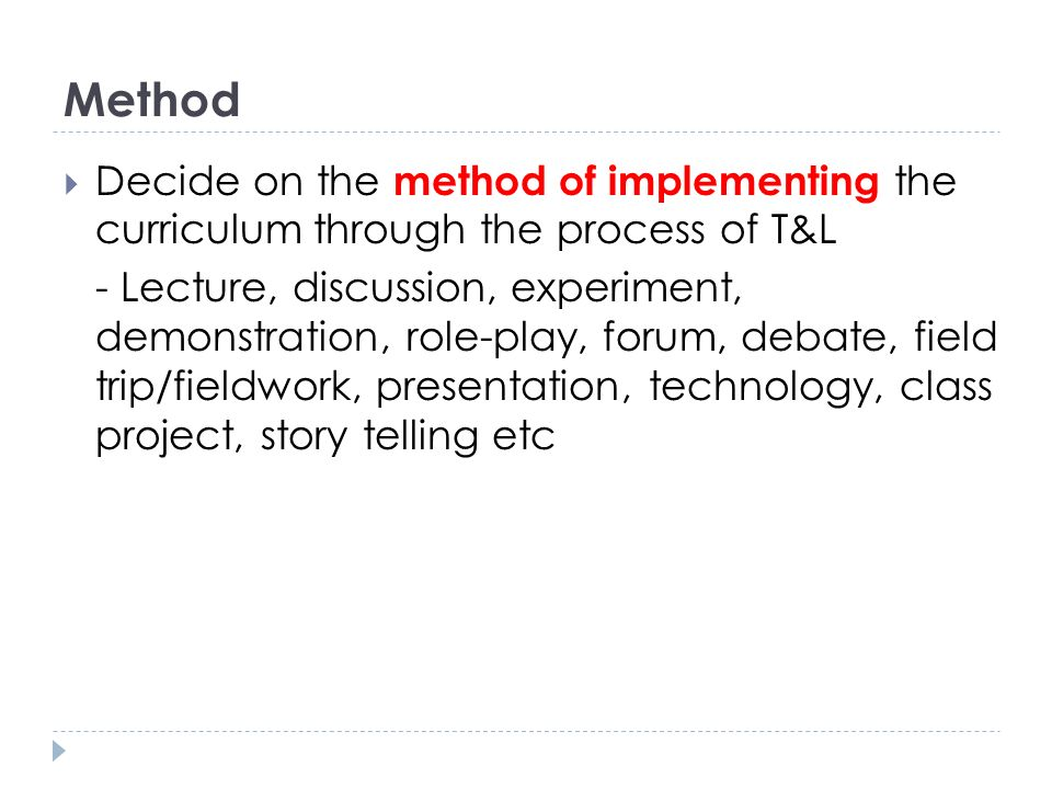 Method Decide on the method of implementing the curriculum through the process of T&L.