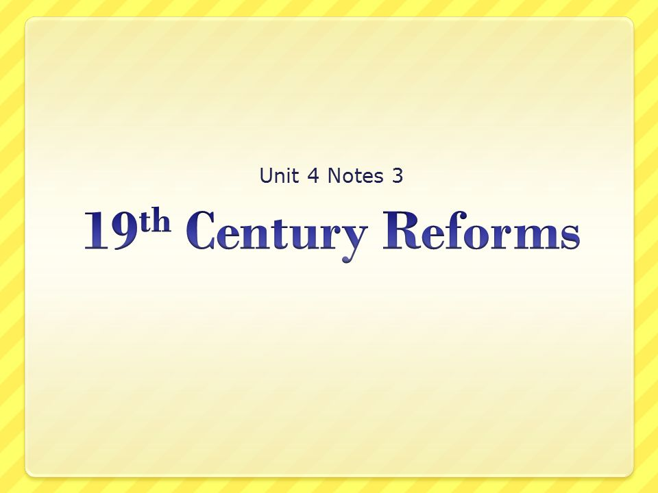 Unit 4 Notes 3 19th Century Reforms