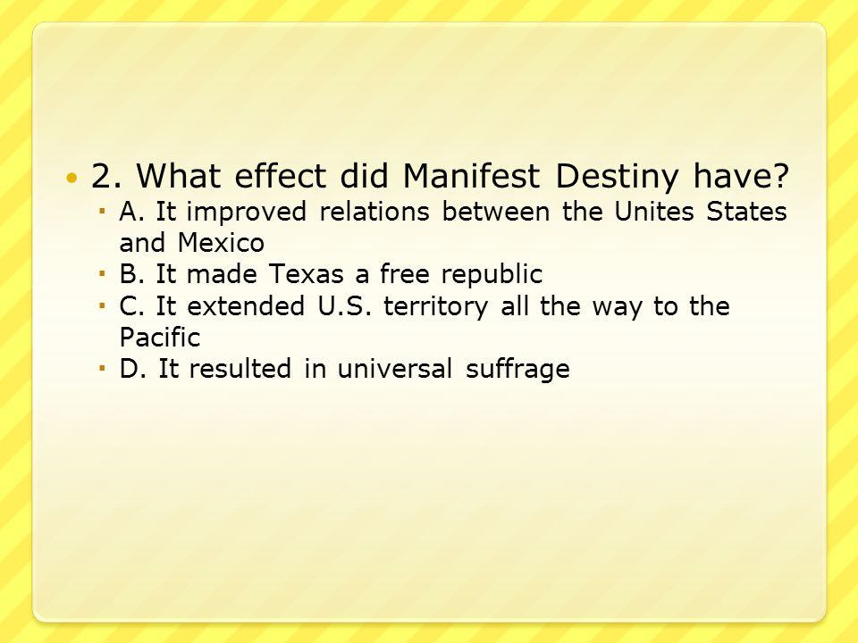 2. What effect did Manifest Destiny have