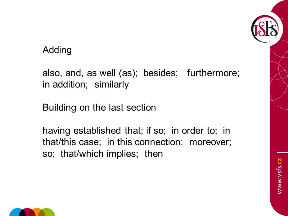 Adding also, and, as well (as); besides; furthermore; in addition; similarly. Building on the last section.