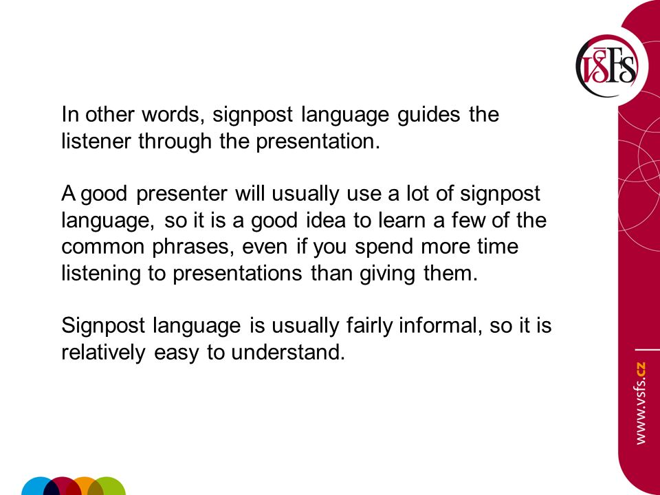In other words, signpost language guides the listener through the presentation.
