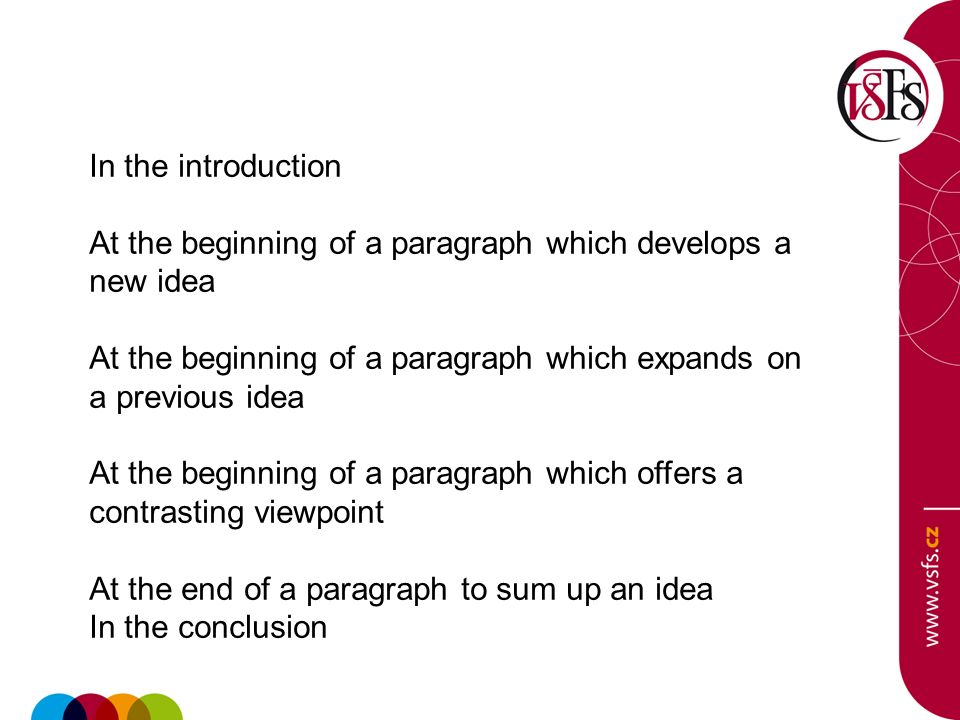 In the introduction At the beginning of a paragraph which develops a new idea. At the beginning of a paragraph which expands on a previous idea.