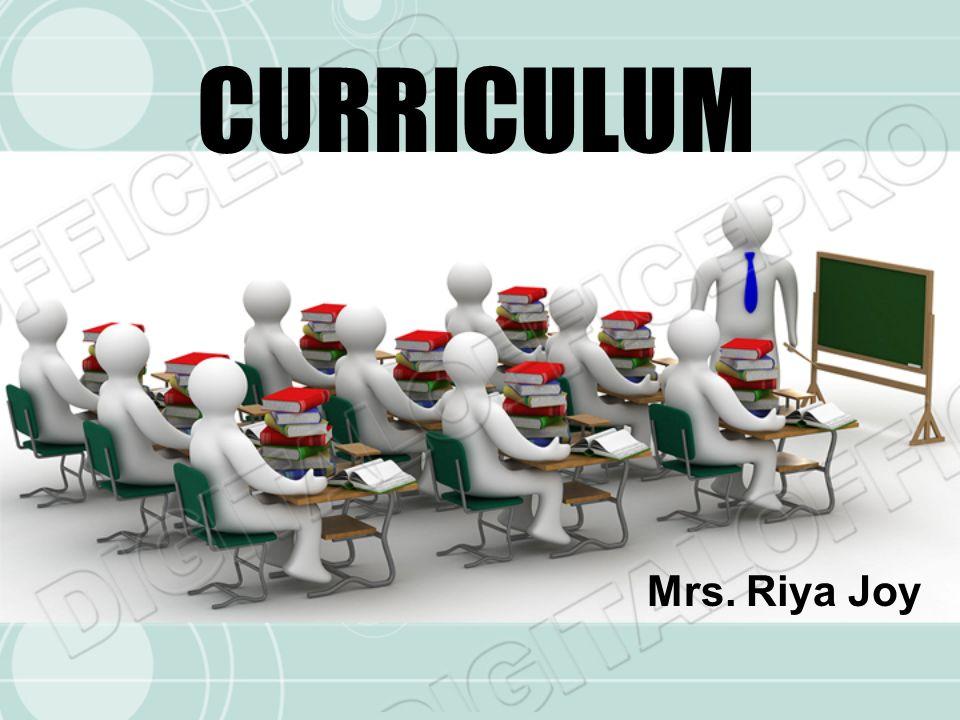 CURRICULUM Mrs. Riya Joy