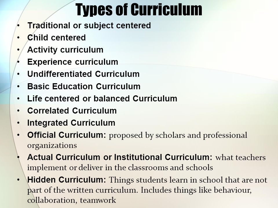 Types of Curriculum Traditional or subject centered Child centered