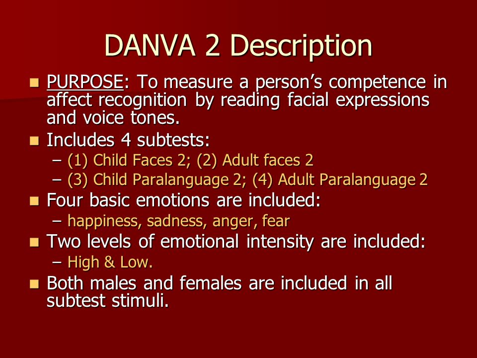 DANVA 2 Description PURPOSE: To measure a person's competence in affect recognition by reading facial expressions and voice tones.