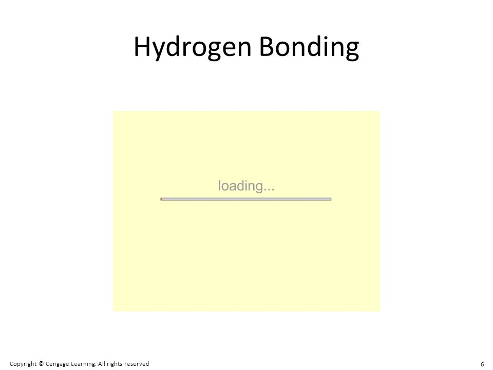 Hydrogen Bonding Copyright © Cengage Learning. All rights reserved 6 6