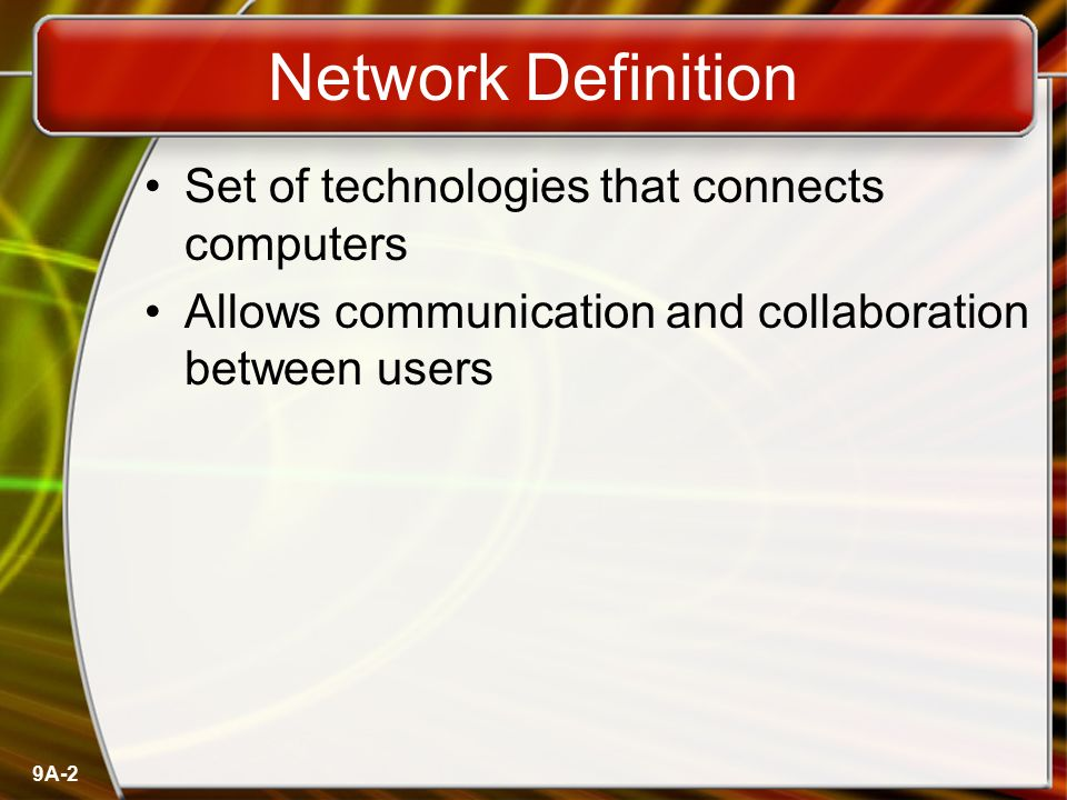 Network Definition Set of technologies that connects computers