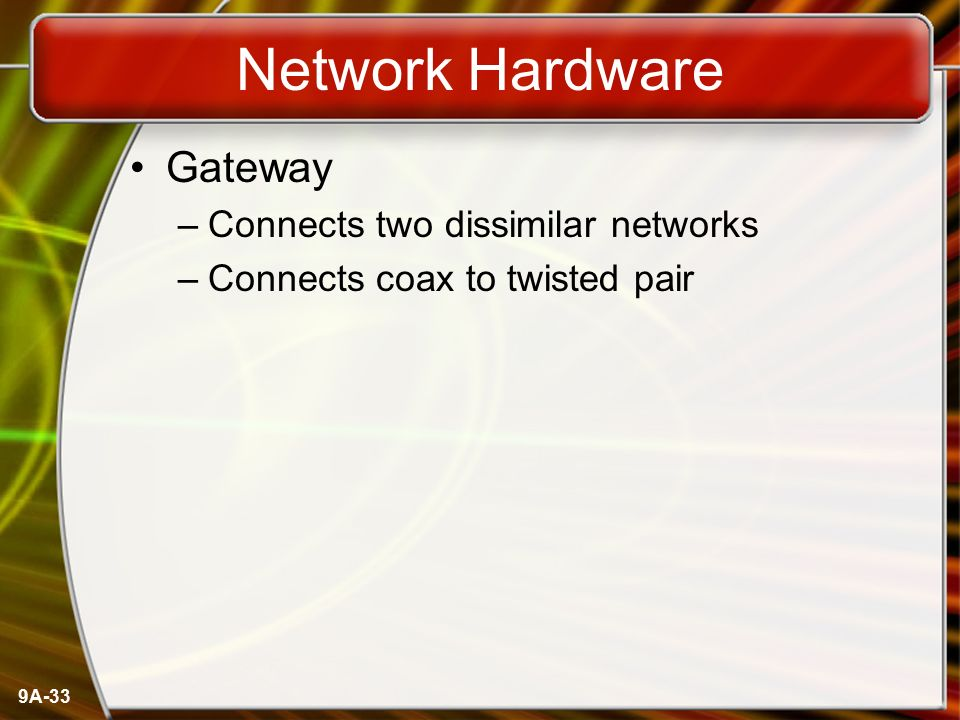 Network Hardware Gateway Connects two dissimilar networks