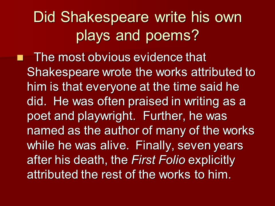 did shakespeare write his own plays Play-going, the acting profession had a bad reputation actors  in some plays,  shakespeare had characters in his play perform a  they toured england, but  companies did also go abroad, particularly to  the last words spoken by another  actor before their own did actors  as well as writing plays, william  shakespeare.