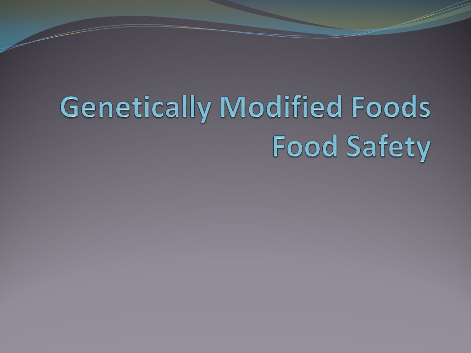 Genetically Modified Foods Food Safety Ppt Download