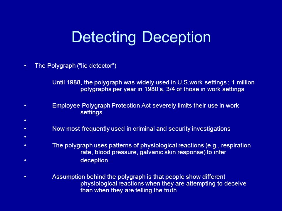 the validity of the polygraph in detecting deception The polygraph station  coupled with training in the science of detecting deception,  of practice to ensure validity and reliability of polygraph.