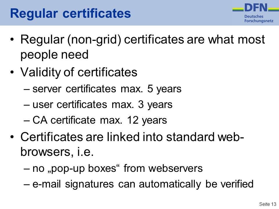 Regular certificates Regular (non-grid) certificates are what most people need. Validity of certificates.