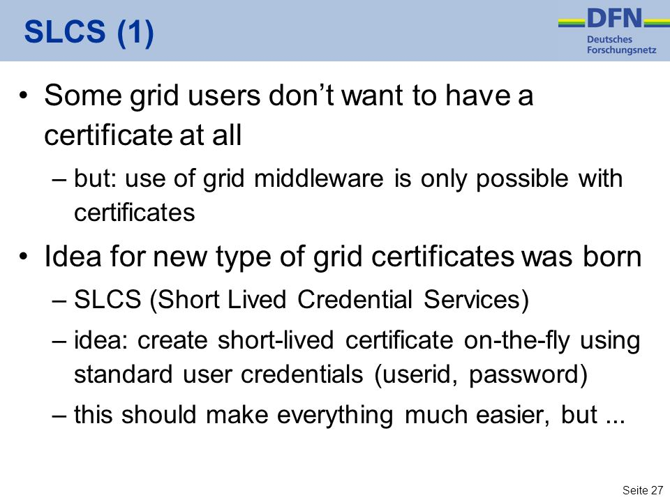 SLCS (1) Some grid users don't want to have a certificate at all