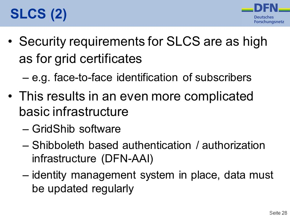 SLCS (2) Security requirements for SLCS are as high as for grid certificates. e.g. face-to-face identification of subscribers.