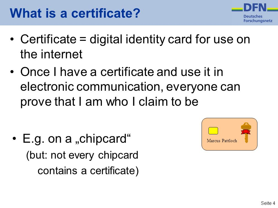 What is a certificate Certificate = digital identity card for use on the internet.