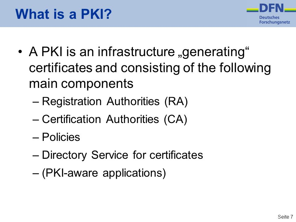 "What is a PKI A PKI is an infrastructure ""generating certificates and consisting of the following main components."