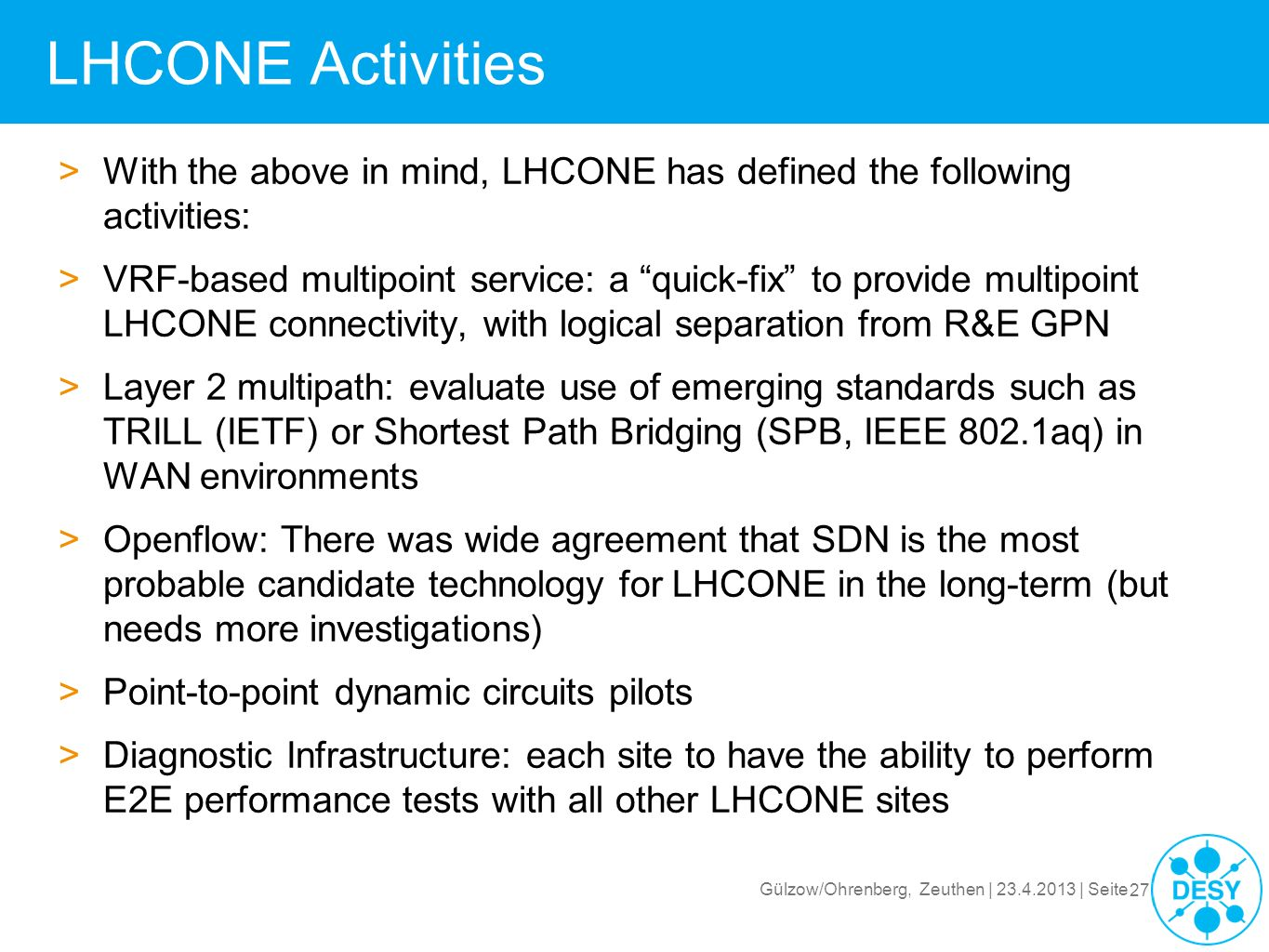 LHCONE Activities With the above in mind, LHCONE has defined the following activities: