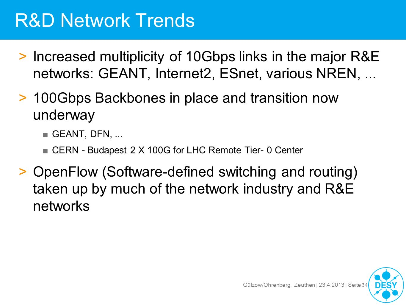 R&D Network Trends Increased multiplicity of 10Gbps links in the major R&E networks: GEANT, Internet2, ESnet, various NREN, ...