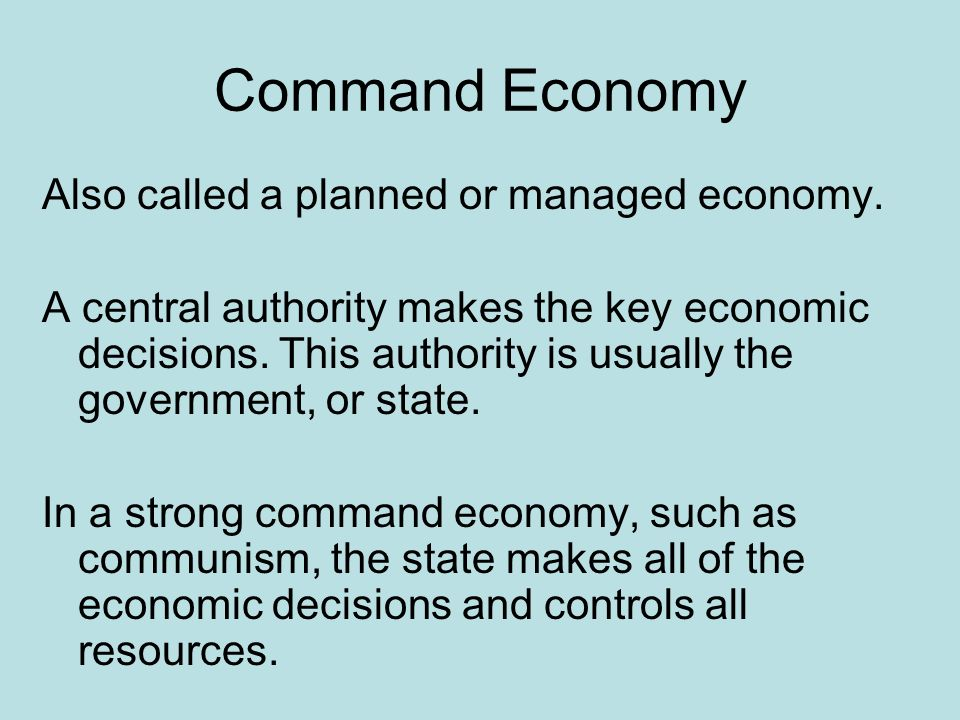 Command Economy Also called a planned or managed economy.