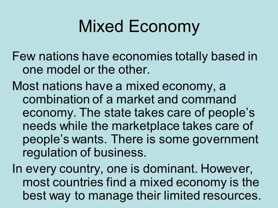 Mixed Economy Few nations have economies totally based in one model or the other.
