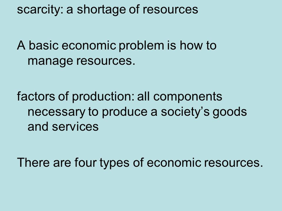 scarcity: a shortage of resources