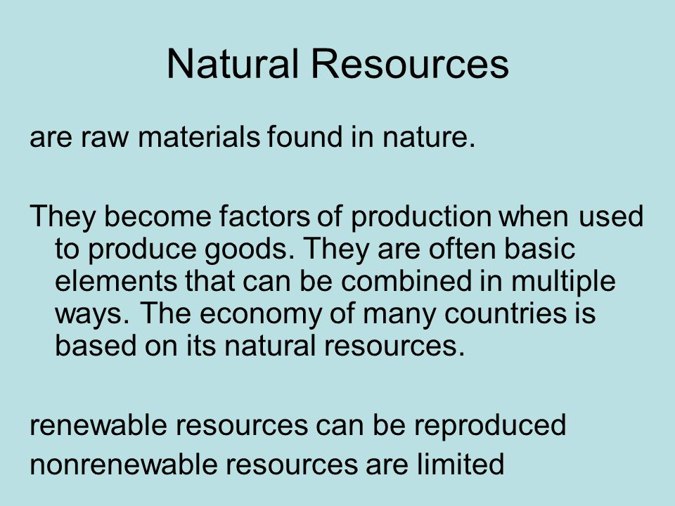 Natural Resources are raw materials found in nature.