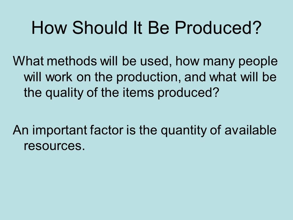How Should It Be Produced