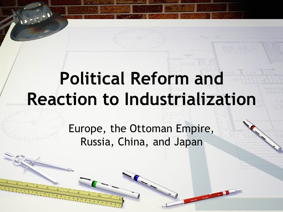 Political Reform and Reaction to Industrialization