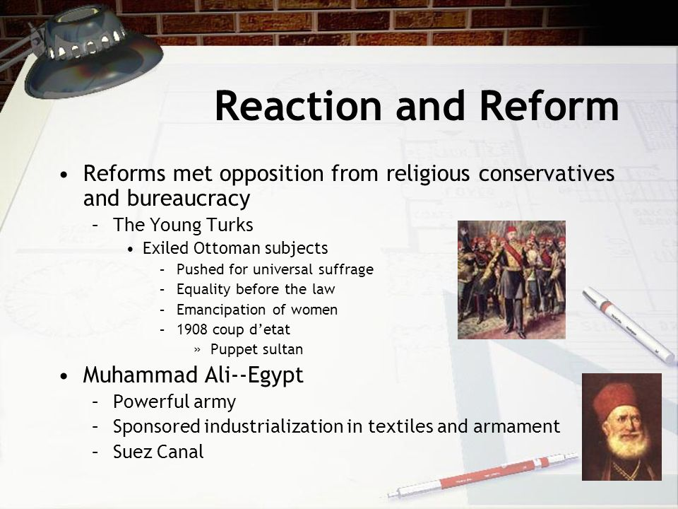 Reaction and Reform Reforms met opposition from religious conservatives and bureaucracy. The Young Turks.