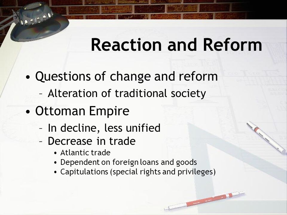 Reaction and Reform Questions of change and reform Ottoman Empire