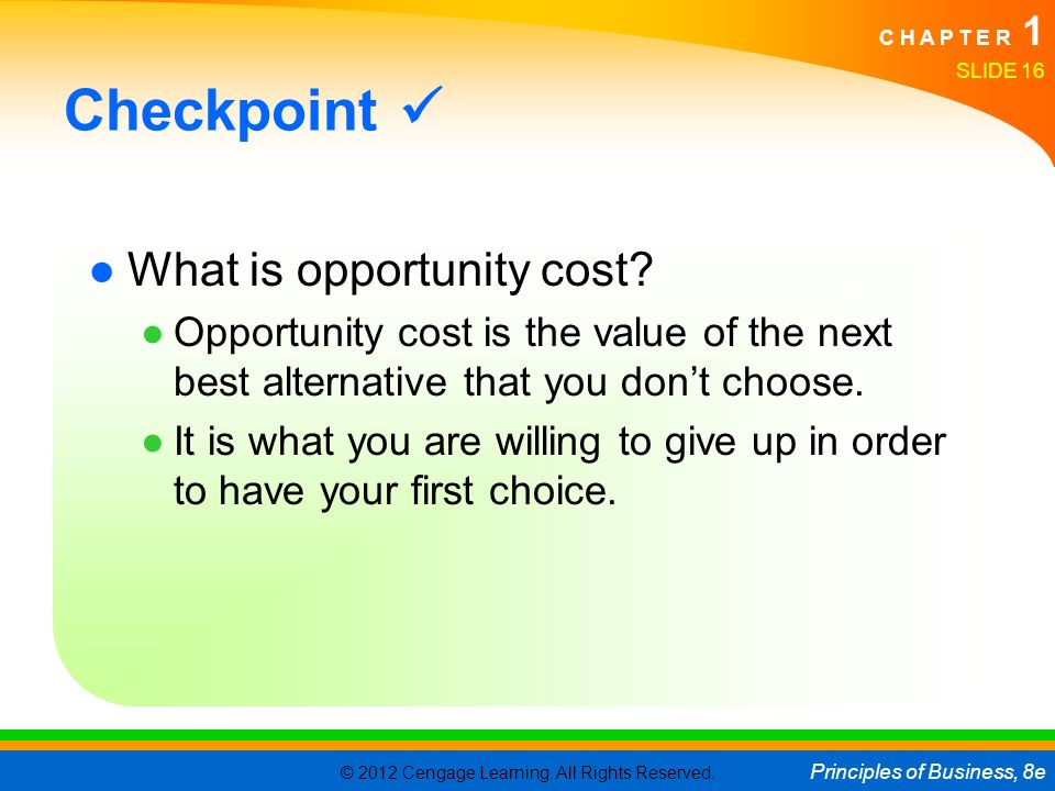 Checkpoint  What is opportunity cost