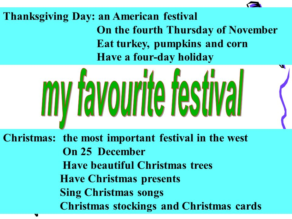 my favourite festival christmas Mister micawber anonymousmy favourite festival is christmasi don't believe that i have ever heard christmas called a 'festival' it is always a 'holiday'i thought that sounded a little odd.