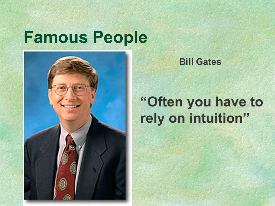 Famous People Bill Gates Often you have to rely on intuition