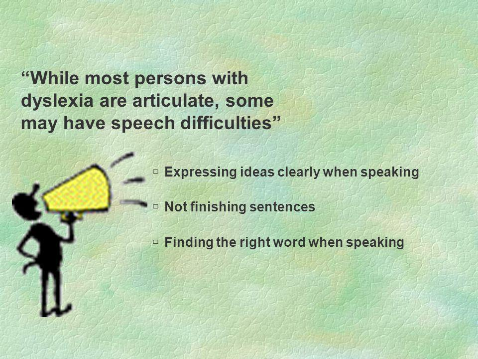 While most persons with dyslexia are articulate, some may have speech difficulties