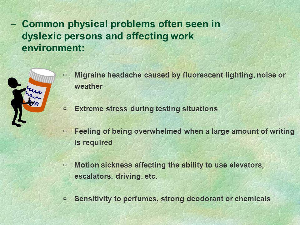 Common physical problems often seen in dyslexic persons and affecting work environment: