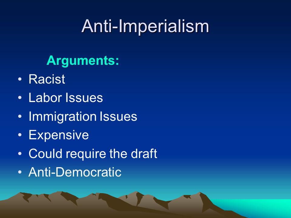 Arguments for imperialists and anti-imperialists?