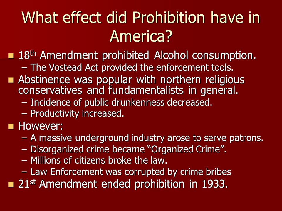 a history and effects of prohibition in america Prohibition failed because the demand for alcoholic beverages among large sectors of the american public continued unabated despite ratification of the 18th amendment to the constitution of the.