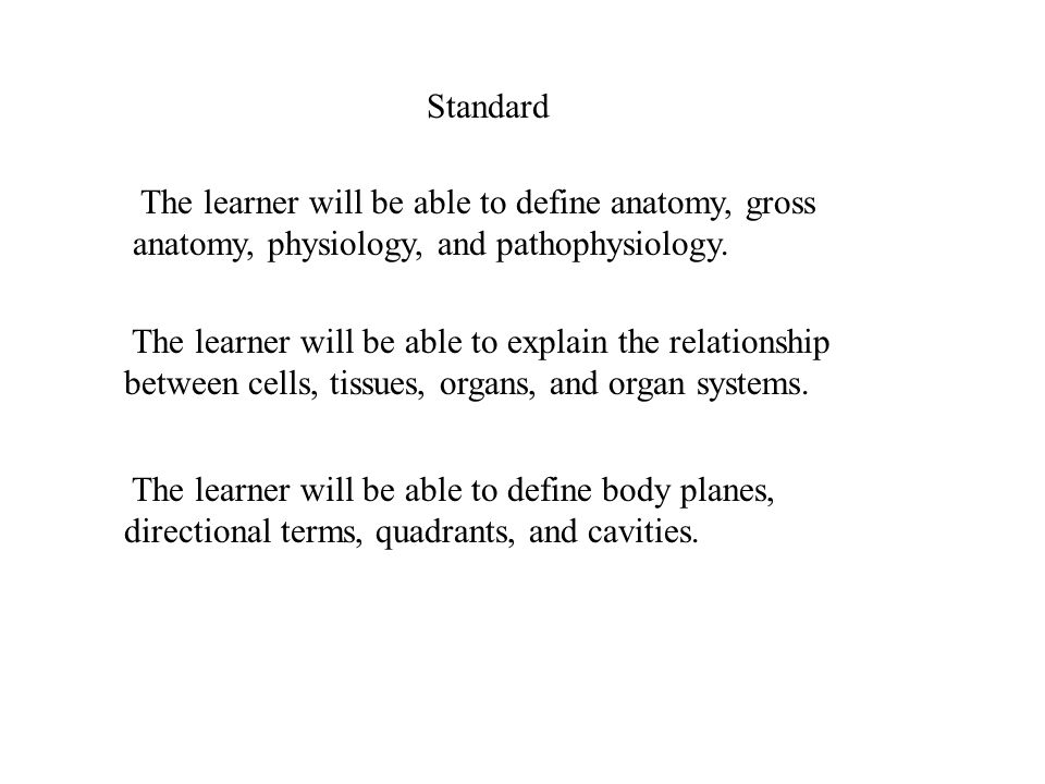 Standard The learner will be able to define anatomy, gross anatomy ...