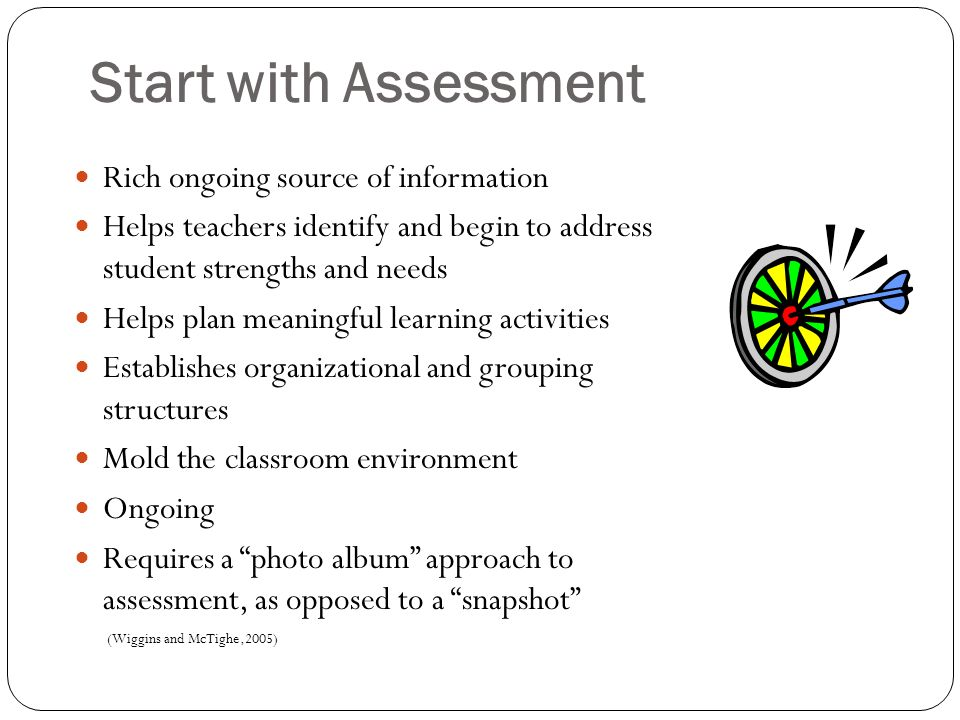 Start with Assessment Rich ongoing source of information