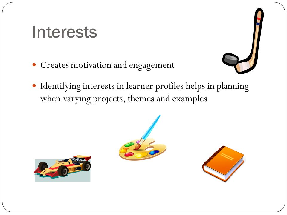 Interests Creates motivation and engagement