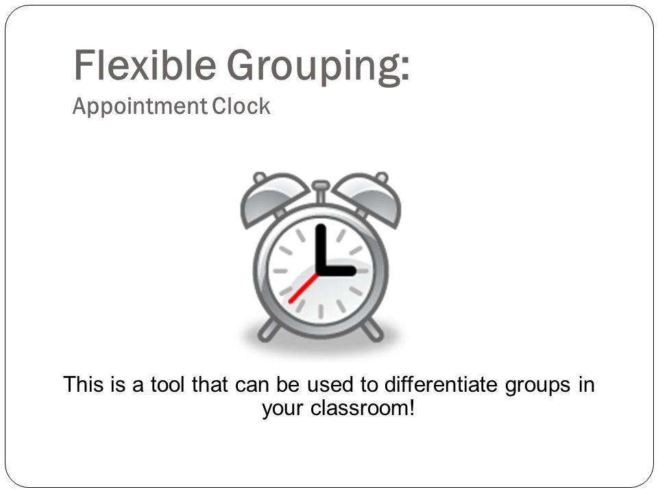 Flexible Grouping: Appointment Clock