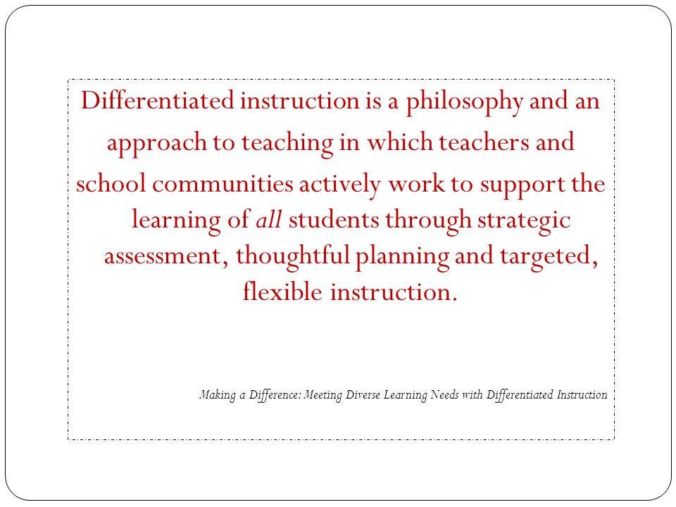 Differentiated instruction is a philosophy and an