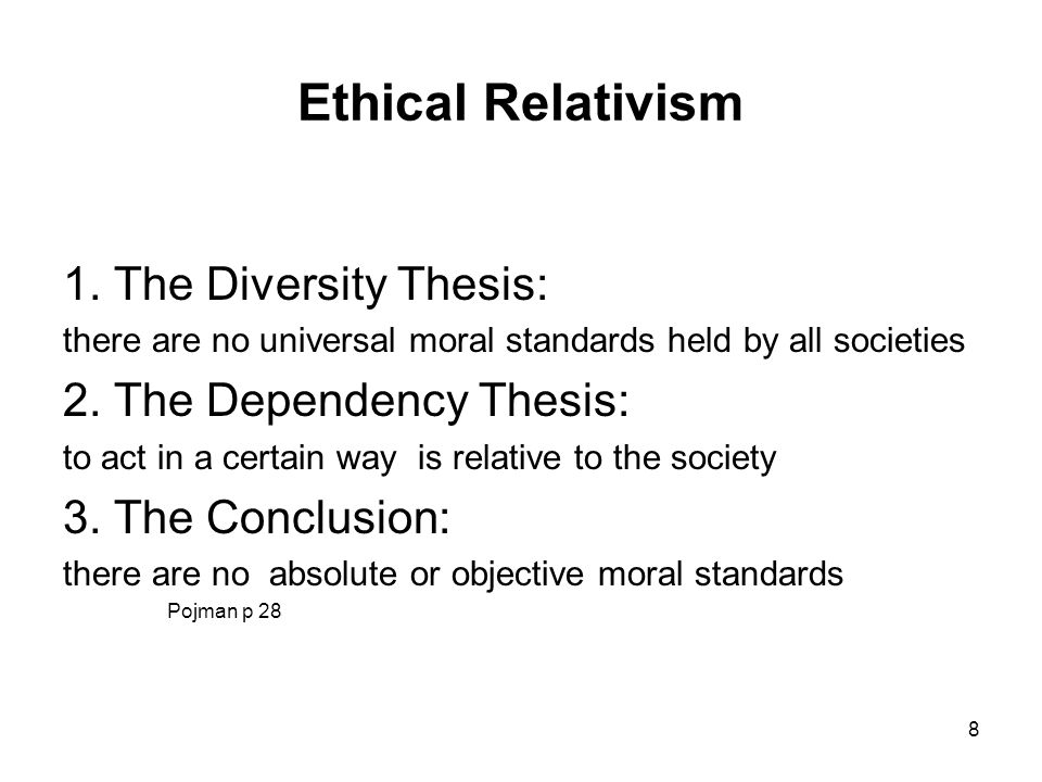 normative thesis of ethical relativism Ethical relativism is the theory that there are no universally valid moral principles: it is often confused with the normative thesis of ethical relativism.