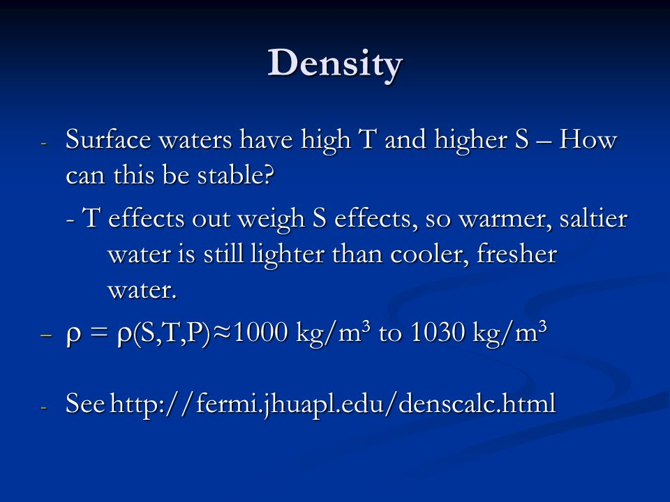 Density Surface waters have high T and higher S – How can this be stable