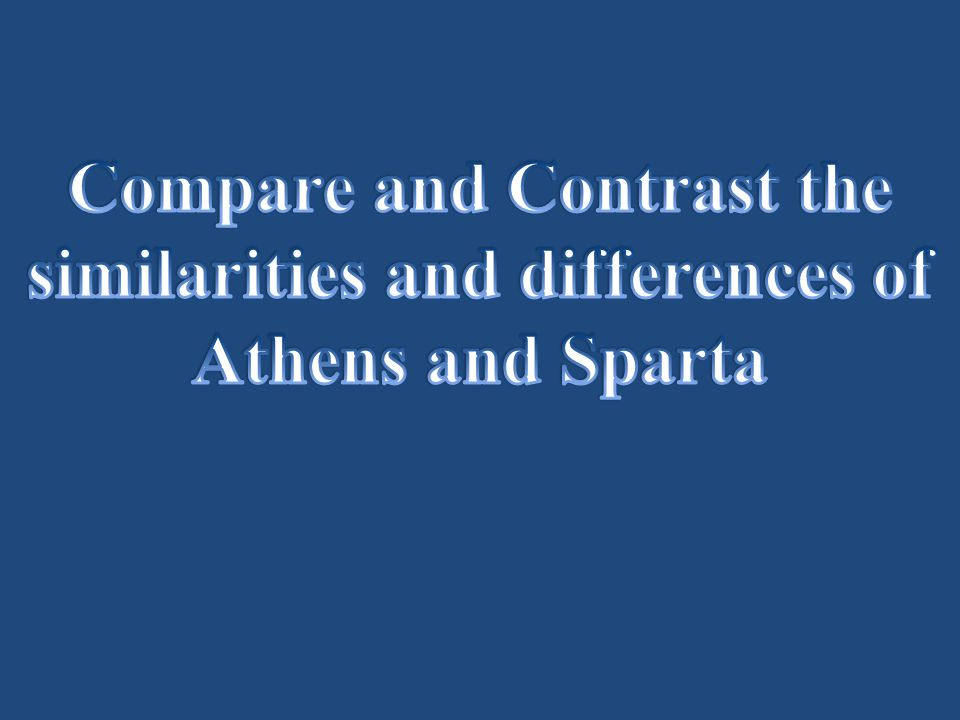 the similarities and differences of athens and sparta Athens sparta similarities differences - free download as word doc (doc / docx), pdf file (pdf), text file (txt) or read online for free.