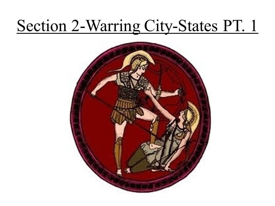 Section 2-Warring City-States PT. 1