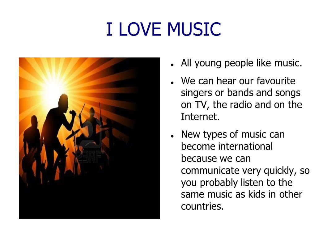 I LOVE MUSIC All young people like music.
