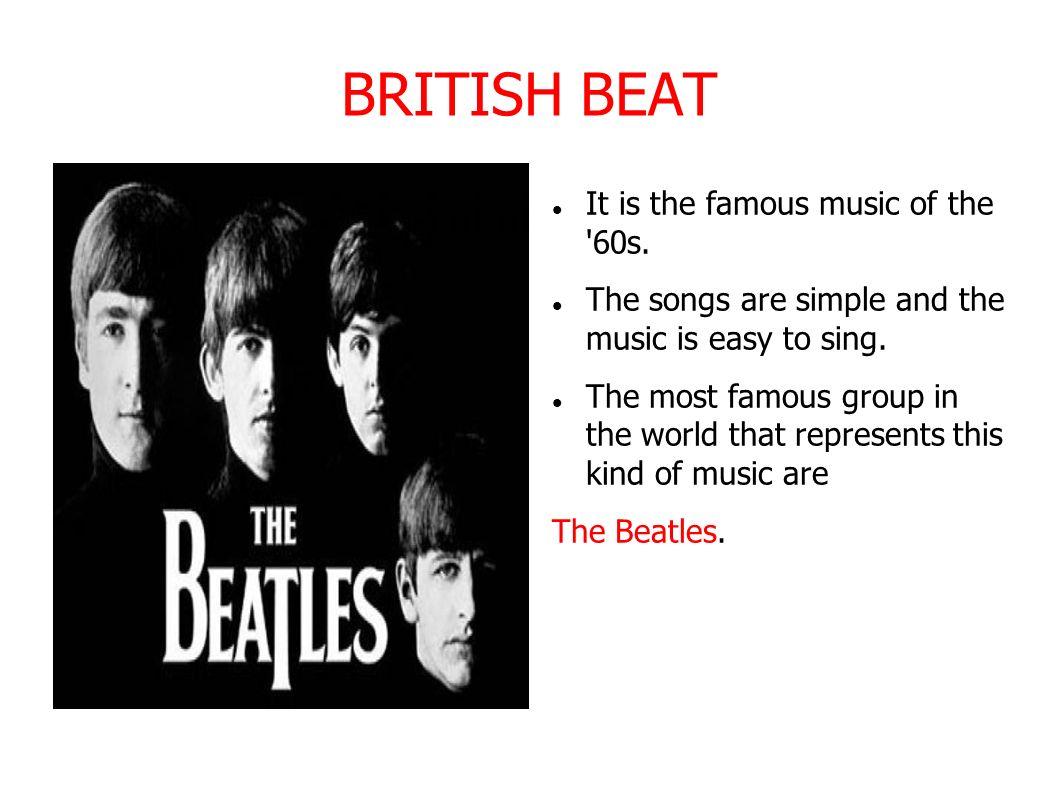 BRITISH BEAT It is the famous music of the 60s.