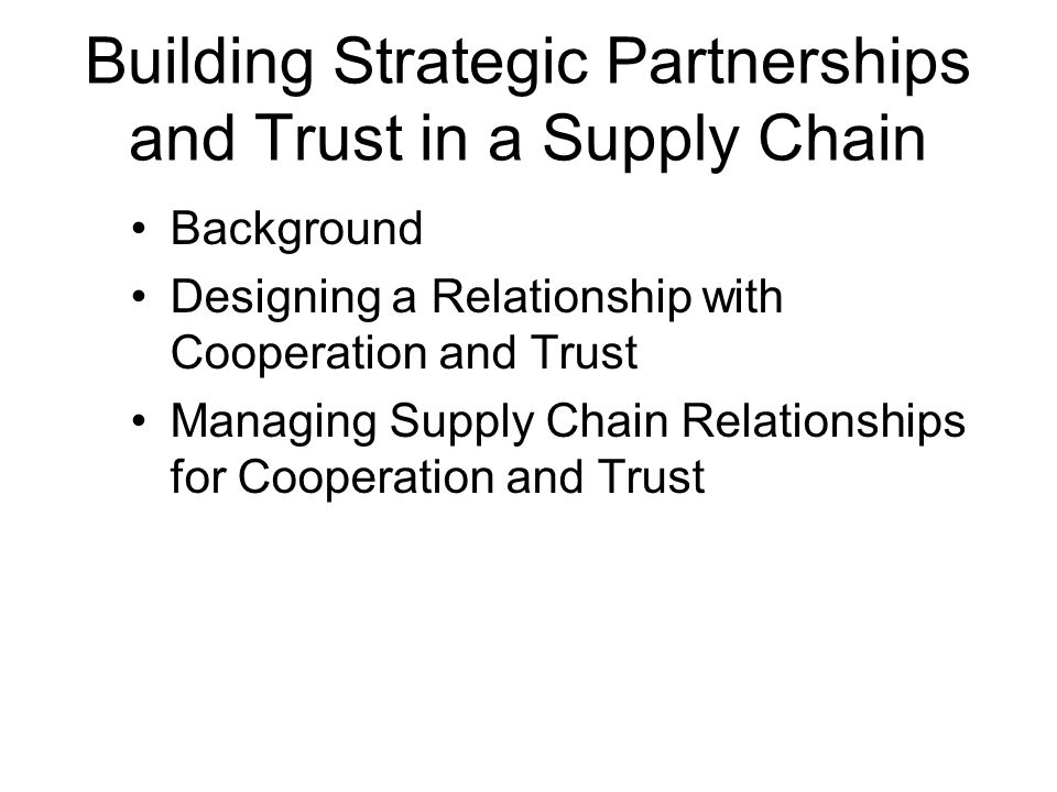 Building Strategic Partnerships and Trust in a Supply Chain