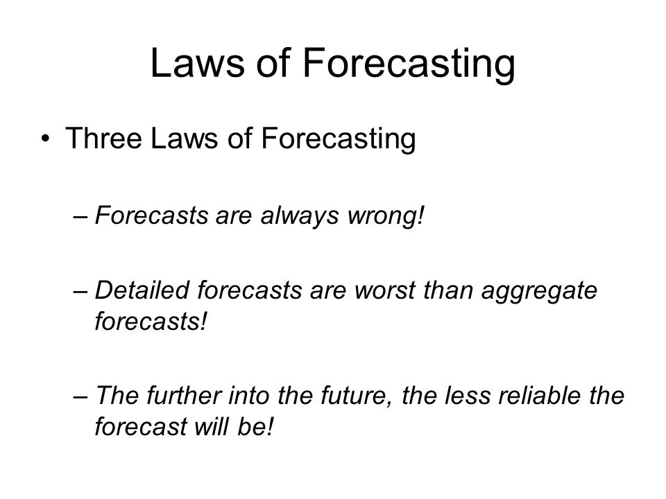 Laws of Forecasting Three Laws of Forecasting